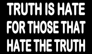 Truth is hate for those that hate the truth.jpg